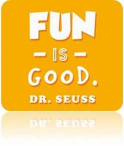 Fun Is Good -Dr. Seuss