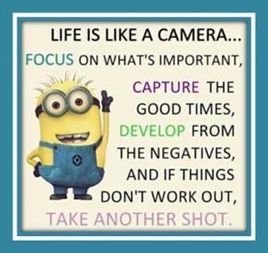 "Word-art Minion image saying ""Life is like a camera. Focus on what's important, capture the good times, develop from the negatives, and if things don't work out, take another shot."""