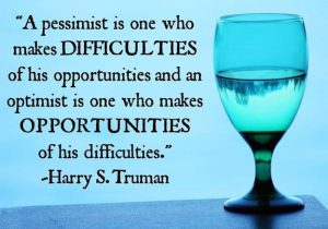 "Word-art that says ""A pessimist is one who makes difficulties of his opportunities and an optimist is one who makes opportunities of his difficulties."" -Harry S. Truman"