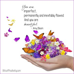 "Word-art that says ""You are imperfect, permanently and inevitably flawed. And you are beautiful"" -Amy Bloom"
