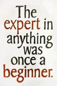 "Word-art that says, ""The expert in anything was once a beginner."""