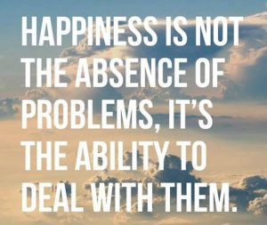 "Word-art that says ""Happiness is not the absence of problems, it's the ability to deal with them."""