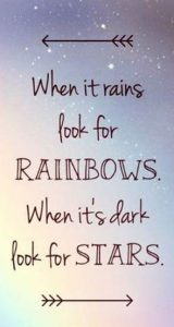 "Word-art that says, ""When it rains look for rainbows. When it's dark look for stars."""