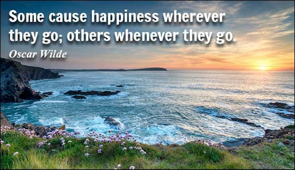 "Word-art that says ""Some cause happiness wherever they go; others whenever they go."" -Oscar Wilde"