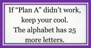 "Word-art that says ""If Plan A didn't work, keep your cool. The alphabet has 25 more letters."""