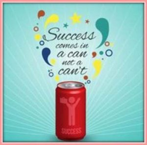 "Word-art with a picture of a beverage can that says ""Success comes in a can not a can't."""