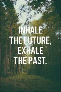 "Word-art that says ""Inhale the future, exhale the past."""