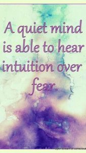 "Word-art that says ""A quiet mind is able to hear intuition over fear."""
