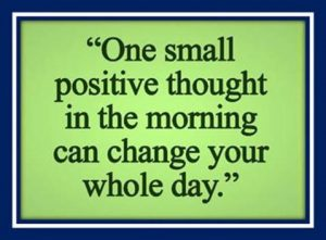 "Word-art that says ""One small positive thought in the morning can change your whole day."""