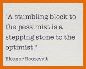 "Word-art that says ""A stumbling block to the pessimist is a stepping stone to the optimist."" -Eleanor Roosevelt"