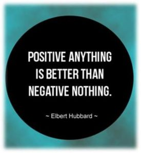 "Word-art that says ""Positive anything is better than negative nothing."" - Elbert Hubbard"