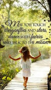 "Word-art with a picture of a barefoot little girl that says ""May you touch dragonflies and stars, dance with fairies and talk to the moon."""