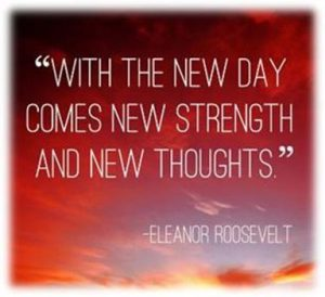 "Word-art that says ""With the new day comes new strength and new thoughts."" -Eleanor Roosevelt"