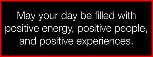 "Word-art that says ""May your day be filled with positive energy, positive people, and positive experiences."""