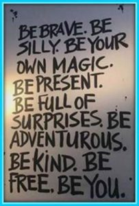 "Word-art that says ""Be brave. Be silly. Be your own magic. Be present. Be full of surprises. Be adventurous. Be kind. Be free. Be you."""
