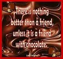 "Word-art that says ""There is nothing better than a friend, unless it is a friend with chocolate."""
