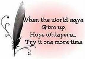 "Word-art that says ""When the world says Give up, Hope whispers... Try it one more time."""