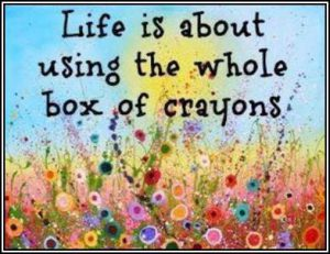 "Colorful word-art that says ""Life is about using the whole box of crayons."""