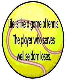 "Word-art on a tennis ball that says ""Life is like a game of tennis. The player who serves well seldom loses."""