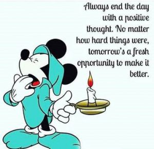 "Word-art with a yawning cartoon mouse that says ""Always end the day with a positive thought. No matter how hard things were, tomorrow's a fresh opportunity to make it better."""