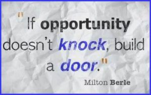 "Word-art that says ""If opportunity doesn't knock, build a door."" -Milton Berle"