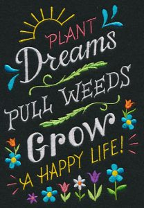 "Word-art that says ""Plant dreams, pull weeds, grow a happy life!"""