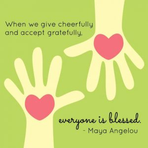 "Word-art that says ""When we give cheerfully and accept gratefully, everyone is blessed."" -Maya Angelou"