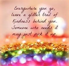 "Word-art that says ""Everywhere you go, leave a glitter trail of kindness behind you. Someone who needs it may just pick it up."""