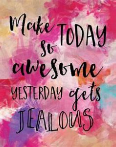 "Word-art that says ""Make today so awesome yesterday gets jealous."""