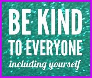 "Word-art that says ""Be kind to everyone, including yourself."""