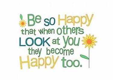 "Word-art that says ""Be so happy that when others look at you, they become happy too."""