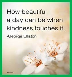 "Word-art that says ""How beautiful a day can be when kindness touches it."" -George Elliston"