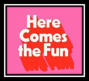"Word-art that says ""Here Comes the Fun."""