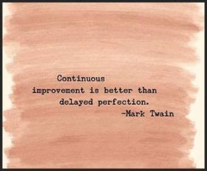 "Word-art that says ""Continuous improvement is better than delayed perfection."" -Mark Twain"