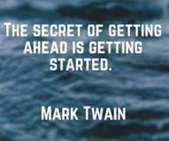"Word-art that says ""The secret of getting ahead is getting started."" -Mark Twain"