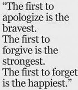 "Word-art that says ""The first to apologize is the bravest. The first to forgive is the strongest. The first to forget is the happiest."""