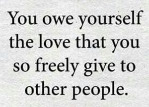 "Word-art that says ""You owe yourself the love that you so freely give to other people."""