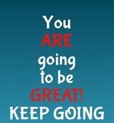 "Word-art that says ""You ARE going to be GREAT! KEEP GOING."""