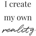 "Word-art that says ""I create my own reality."""