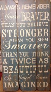 "Word-art that says ""Always remember you're braver than you believe, stronger than you seem, smarter than you think, & twice as beautiful as you'd ever imagined."""