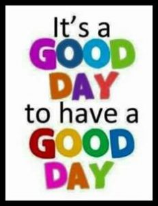 "Word-art that says ""It's a good day to have a good day."""