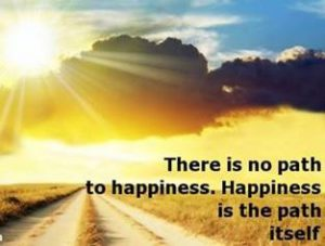 "Word-art that says ""There is no path to happiness. Happiness is the path itself."""