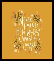 "Word-art that says ""Never forget how wildly capable you are."""