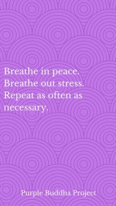 "Word-art that says ""Breathe in peace. Breathe out stress. Repeat as often as necessary."" -Purple Buddha Project"