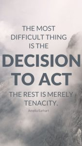 "Word-art that says ""The most difficult thing is the decision to act. The rest is merely tenacity."" -Amelia Earhart"