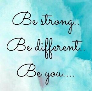 "Word-art that says ""Be strong... Be different... Be you..."""