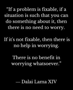 Word-art with a long Dalai Lama quote explaining why there is no benefit in worrying.
