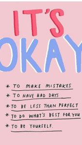 "Word-art that says ""It's okay to make mistakes, to have bad days, to be less than perfect, to do what's best for you, to be yourself."""