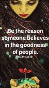 "Word-art that says ""Be the reason someone believes in the goodness of people."""
