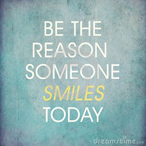 "Word-art that says ""Be the reason someone smiles today."""